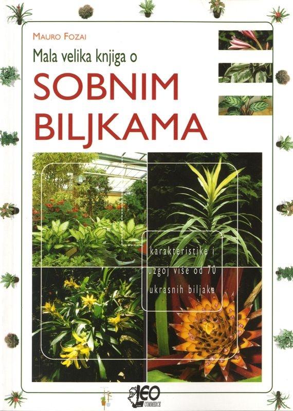 Mala velika knjiga o sobnim biljkama : karakteristike i uzgoj više od 70 ukrasnih biljaka