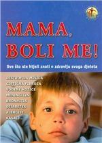 Mama, boli me! : sve što ste htjeli znati o zdravlju svoga djeteta