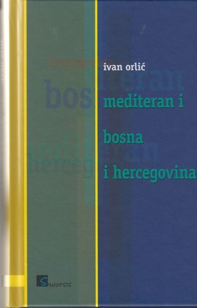 Mediteran i Bosna i Hercegovina : percepcija i stvarnost ekonomskog, političkog i kulturološkog izazova euromediteranskih integracija BiH