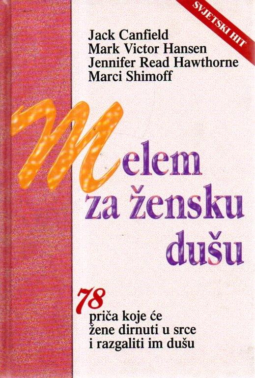 Melem za žensku dušu - sedamdeset osam priča koje će žene dirnuti u srce i razgaliti im dušu