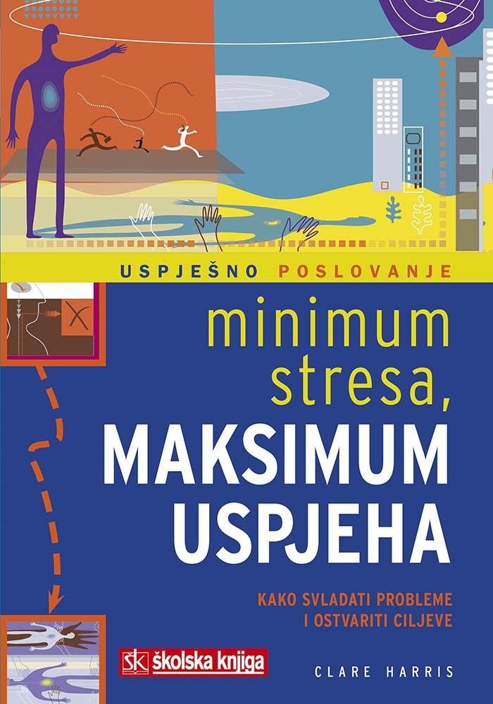 Minimum stresa, maksimum uspjeha : kako svladati probleme i ostvariti ciljeve
