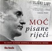 Moć pisane rijeći : blaženi Alojzije Stepinac i katolički mediji