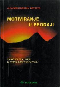 Motiviranje u prodaji : motivirajte vaše osoblje za stvarnu i upješniju prodaju