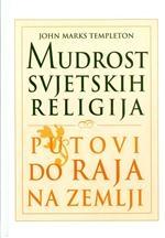 Mudrost svjetskih religija : putevi do raja na zemlji