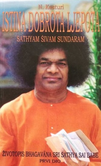 Istina, dobrota, ljepota = Satyam, sivam, sundaram : životopis Sri Sathya Sai Babe (1.dio)