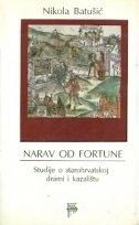 Narav od fortune : studije o starohrvatskoj drami i kazalištu