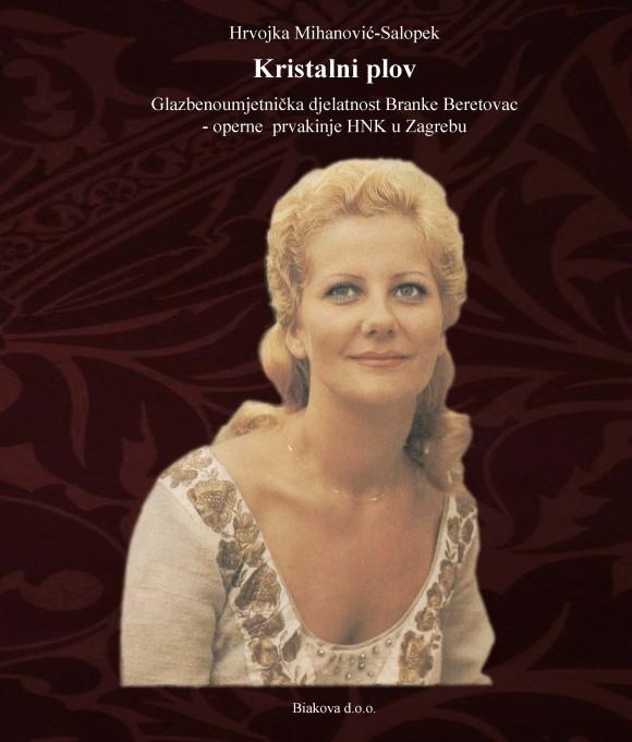 Plov kristala : glazbenoumjetnička djelatnost Branke Beretovac operne prvakinje HNK u Zagrebu