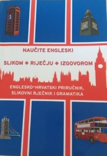 Naučite engleski - englesko-hrvatski priručnik, slikovni rječnik i gramatika