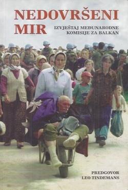 Nedovršeni mir : izvještaj Međunarodne komisije za Balkan