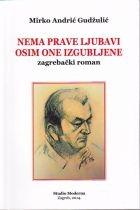 Nema prave ljubavi osim one izgubljene : zagrebački roman