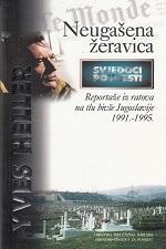 Neugašena žeravica : reportaže iz ratova na tlu bivše Jugoslavije : 1991. - 1995.