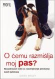 O čemu razmišlja moj pas? : nezaobilazan vodič za razumijevanje ponašanja naših ljubimaca