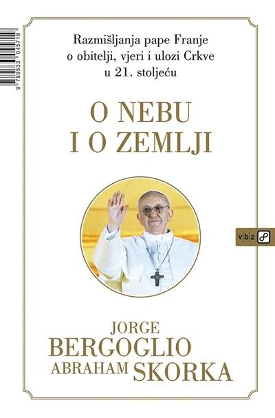 O nebu i zemlji : razmišljanja pape Franje o obitelji, vjeri i ulozi Crkve u 21. stoljeću
