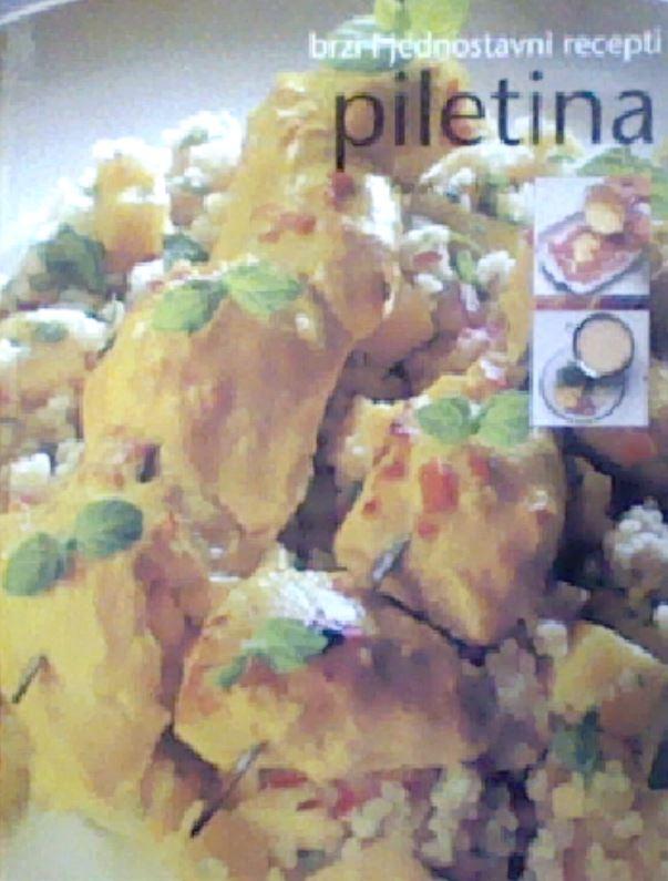 PILETINA : brzi i jednostavni recepti
