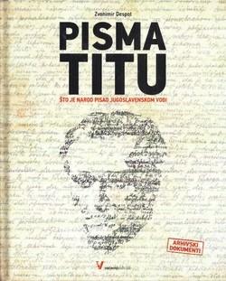 Pisma Titu: što je narod pisao jugoslavenskom vođi