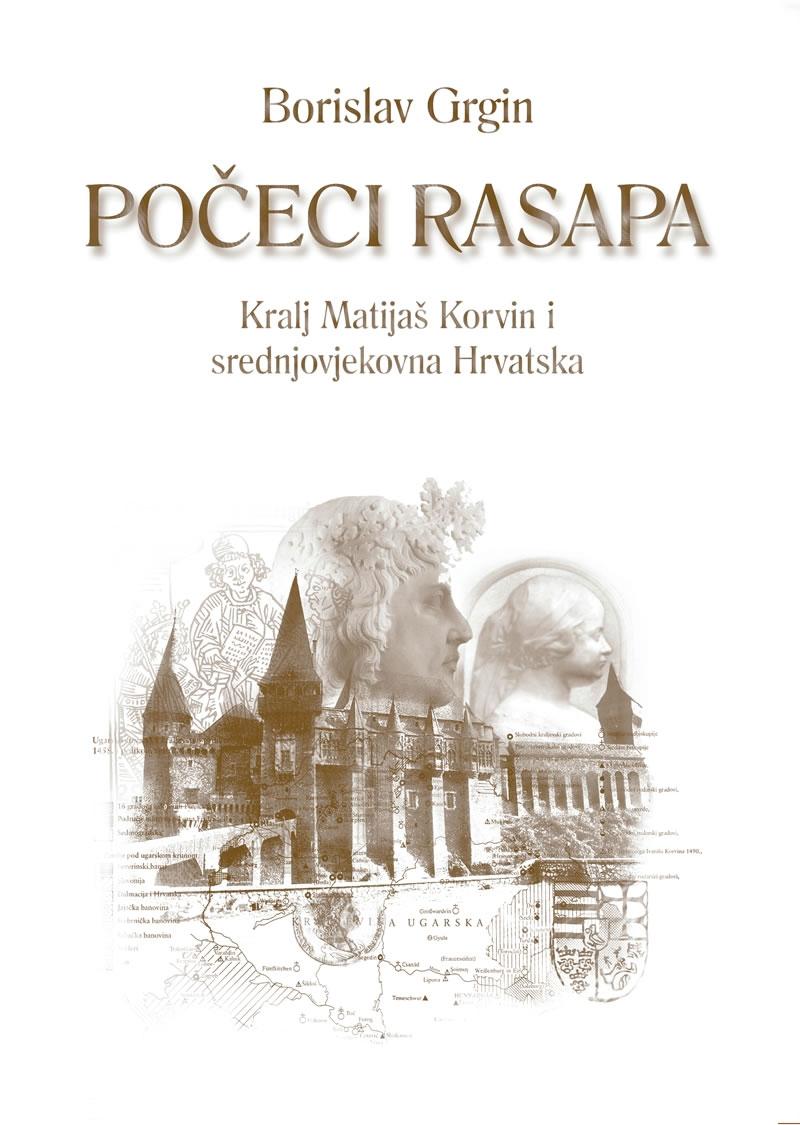Počeci rasapa : kralj Matijaš Korvin i srednjovjekovna Hrvatska