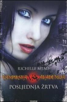 Vampirska akademija - Posljednja žrtva (6.knjiga)