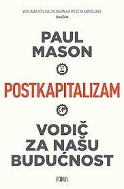 Postkapitalizam : vodič za našu budućnost