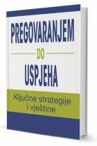Pregovaranjem do uspjeha : ključne strategije i vještine