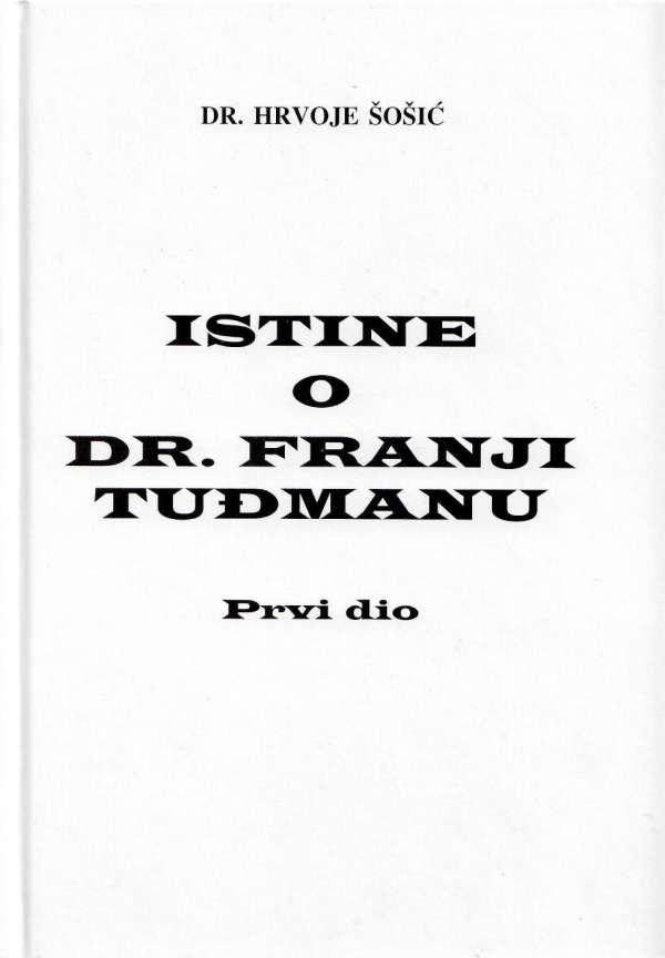 Istine o dr. Franji Tuđmanu (1.knjiga)