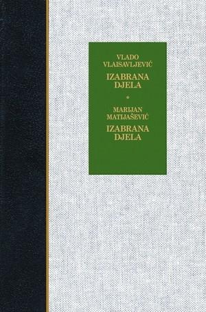 Izabrana djela / Vlado Vlaisavljević - Izabrana djela / Marijan Matijašević