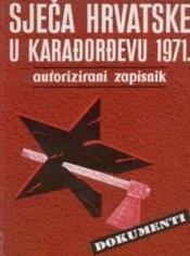 Sječa Hrvatske u Karađorđevu 1971. : autorizirani zapisnik