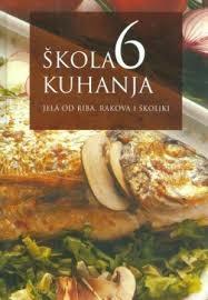 Škola kuhanja 6 - Jela od riba, rakova i školjki : ribe, mekušci, rakovi, školjke