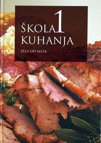 Škola kuhanja 1 - Jela od mesa : govedina, junetina, teletina, divljač, perad