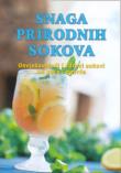 Snaga prirodnih sokova : osvježavajući i zdravi sokovi od voća i povrća