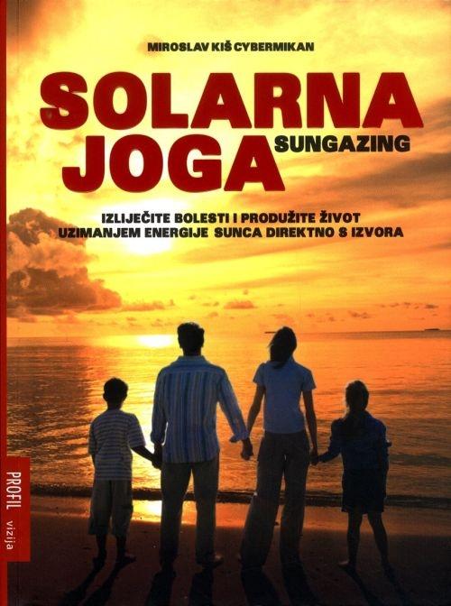 Solarna joga - Izliječite bolesti i produžite život uzimanjem energije sunca direktno s izvora