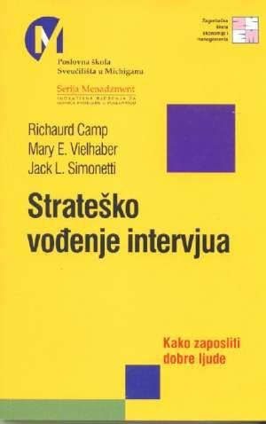 Strateško vođenje intervjua : kako zaposliti dobre ljude