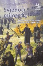 Svjedoci milosrđa : milosrdna braća u Španjolskom građanskom ratu (1936.-1939.)