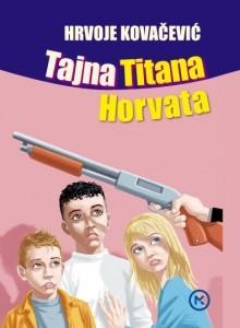 Tajna Titana Horvata : uzbudljivi roman za djecu i sve ostale