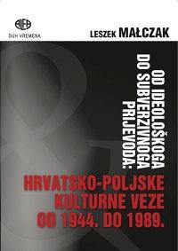 Od ideološkog do subverzivnoga prijevoda : hrvatsko-poljske kulturne veze od 1944. do 1989.