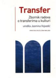 Transfer : zbornik radova o transferima u kulturi