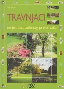 Travnjaci - umjetnost zelenog prekrivača : kako planirati, njegovati i održati savršene travnjake