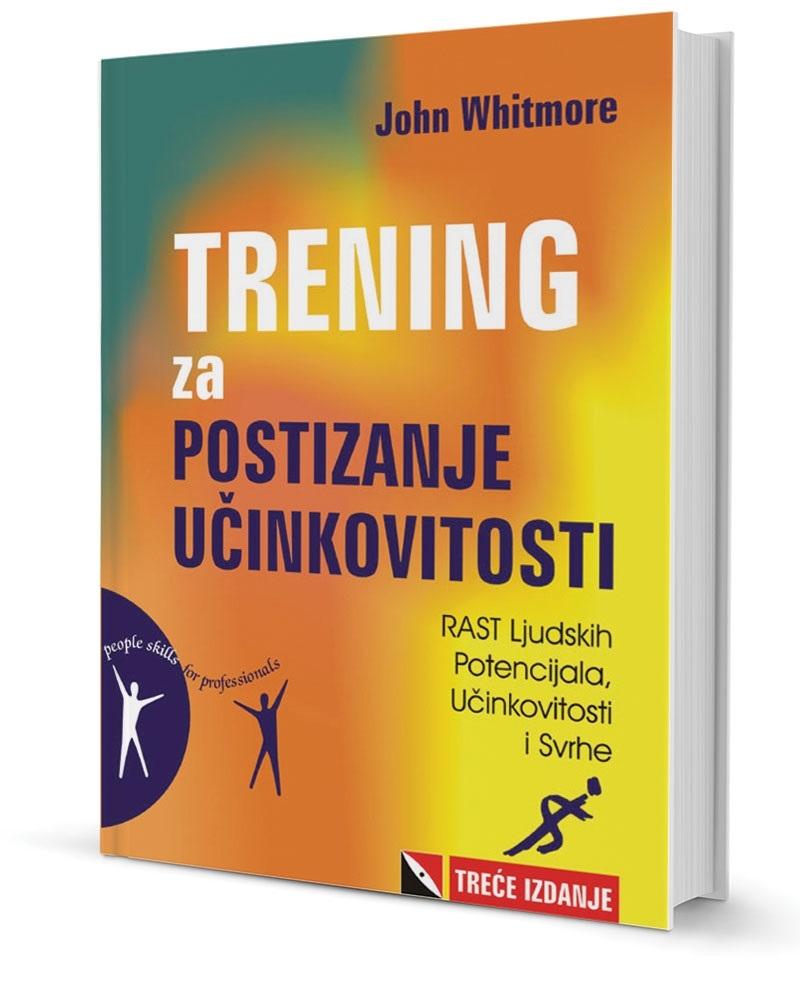 Trening za postizanje učinkovitosti : rast ljudskih potencijala, učinkovitosti i svrhe