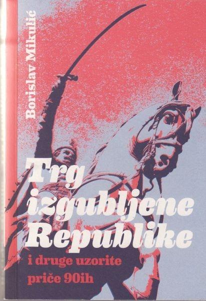 Trg izgubljene Republike i druge uzorite priče 90ih