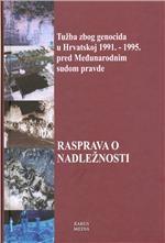 Tužba zbog genocida u Hrvatskoj 1991. - 1995. pred Međunarodnim sudom pravde - rasprava o nadležnosti
