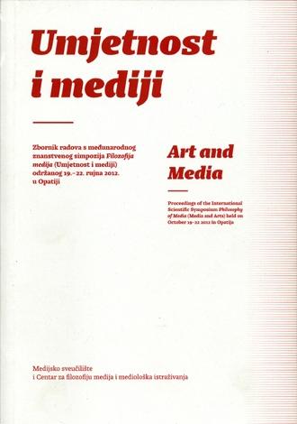 Umjetnost i mediji = Art and Media : zbornik radova s Međunarodnog znanstvenog simpozija Filozofija medija