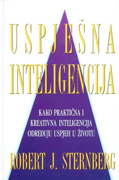 Uspješna inteligencija : kako praktična i kreativna inteligencija određuju uspjeh u životu
