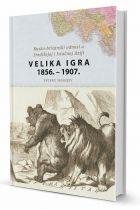 Velika igra 1856. - 1907. : rusko-britanski odnosi u središnjoj i istočnoj Aziji