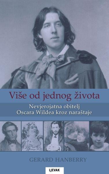 Više od jednog života : nevjerojatna obitelj Oscara Wildea kroz naraštaje
