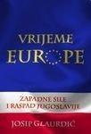 Vrijeme Europe : Zapadne sile i raspad Jugoslavije