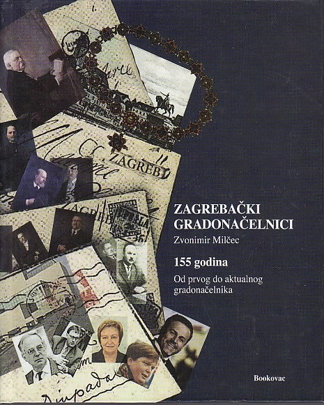Zagrebački gradonačelnici : 155 godina od prvog do aktualnog gradonačelnika