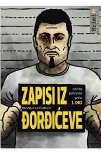 Zapisi iz Đorđićeve : istinite policijske priče - 1. dio