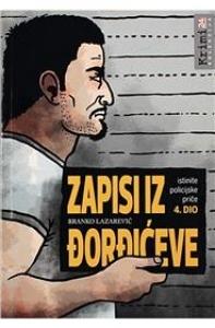 Zapisi iz Đorđićeve : istinite policijske priče - 4. dio