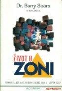 Život u zoni : jedina knjiga koja vam je potrebna za dobro zdravlje i savršen izgled!